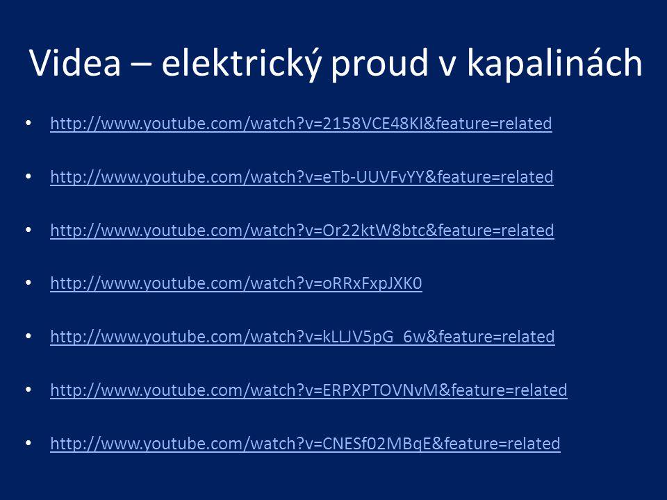Videa – elektrický proud v kapalinách • http://www.youtube.com/watch?v=2158VCE48KI&feature=related http://www.youtube.com/watch?v=2158VCE48KI&feature=