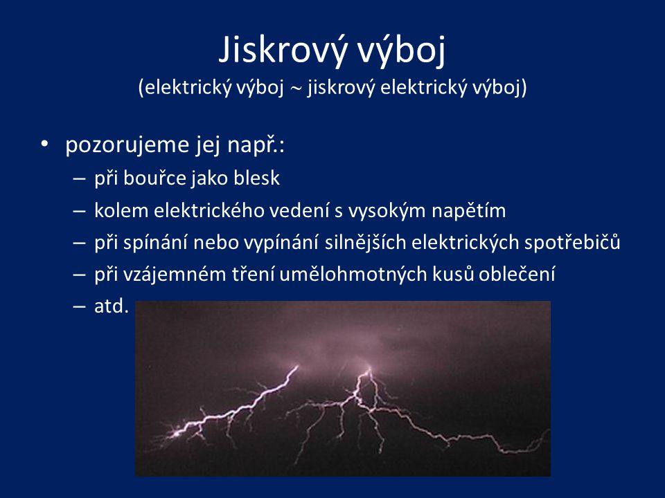Jiskrový výboj (elektrický výboj  jiskrový elektrický výboj) • pozorujeme jej např.: – při bouřce jako blesk – kolem elektrického vedení s vysokým na