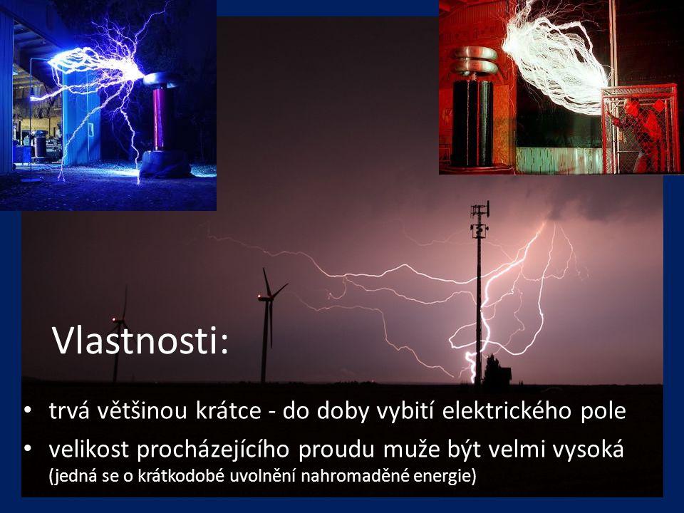 Vlastnosti: • trvá většinou krátce - do doby vybití elektrického pole • velikost procházejícího proudu muže být velmi vysoká (jedná se o krátkodobé uv