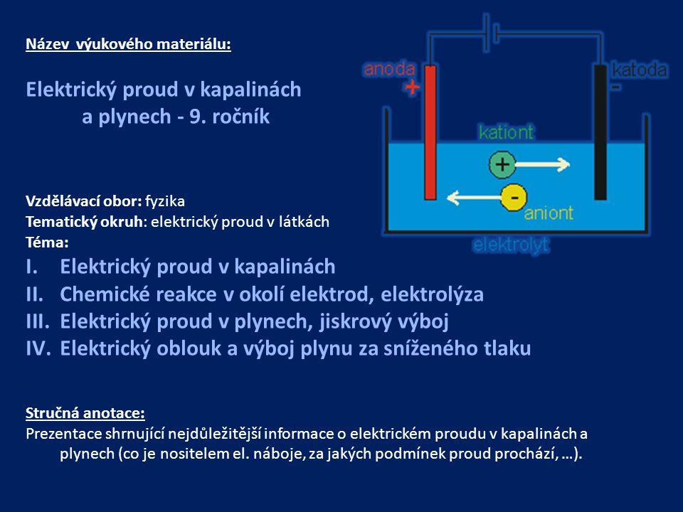 Název výukového materiálu: Elektrický proud v kapalinách a plynech - 9. ročník Vzdělávací obor: fyzika Tematický okruh: elektrický proud v látkách Tém