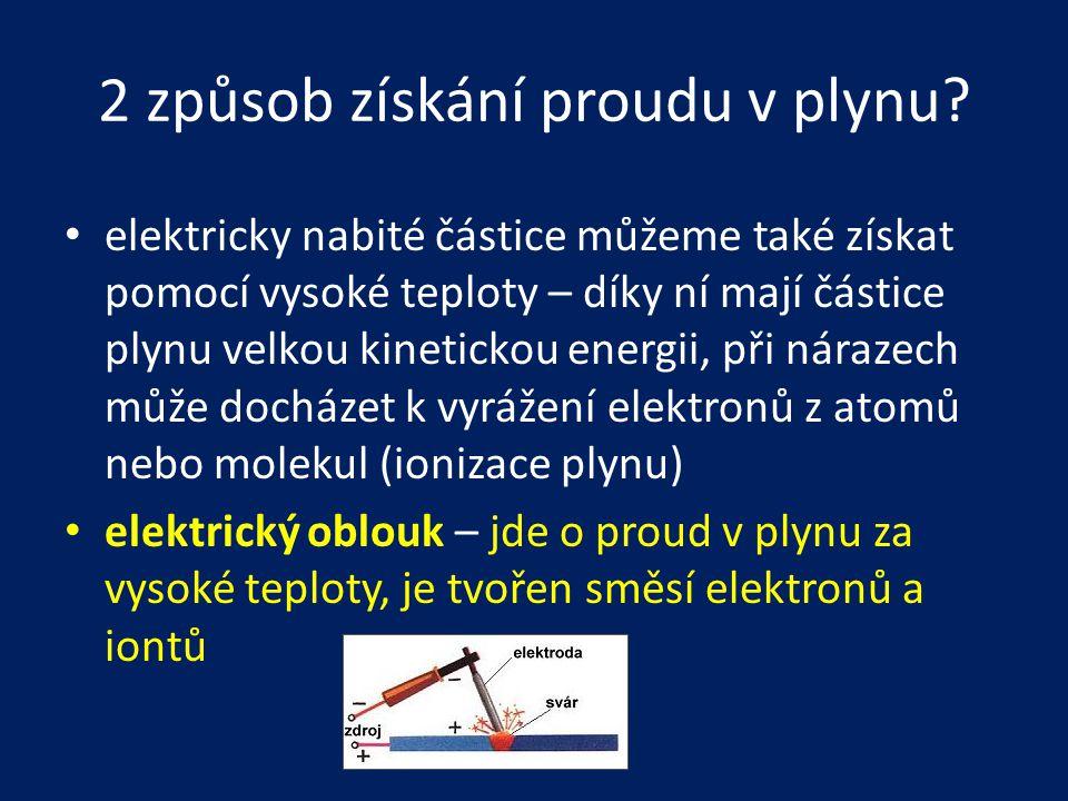 2 způsob získání proudu v plynu? • elektricky nabité částice můžeme také získat pomocí vysoké teploty – díky ní mají částice plynu velkou kinetickou e
