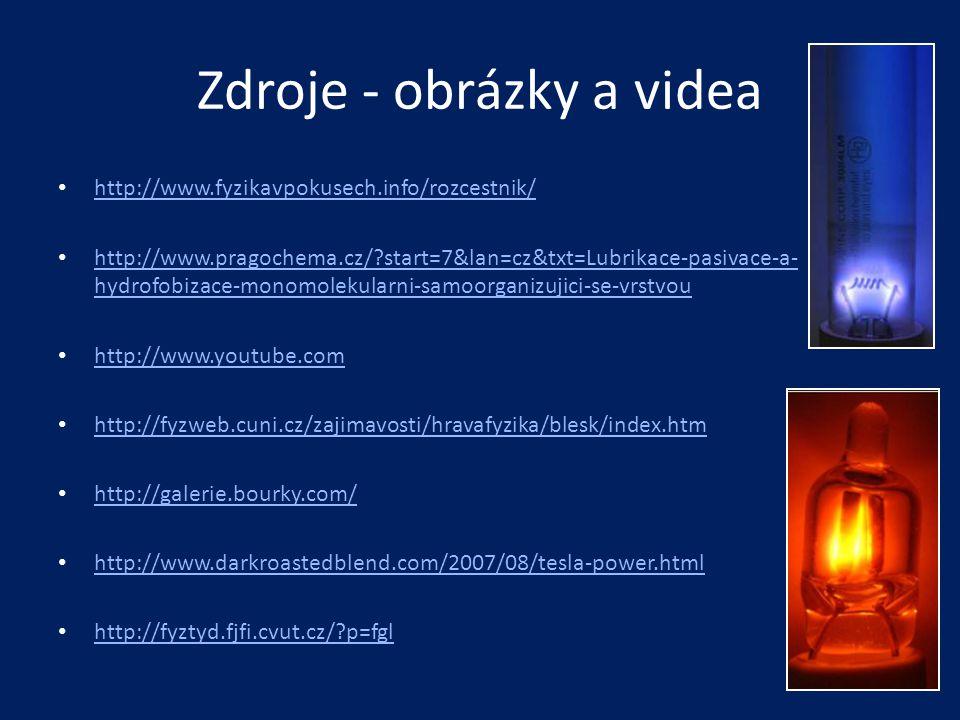 Zdroje - obrázky a videa • http://www.fyzikavpokusech.info/rozcestnik/ http://www.fyzikavpokusech.info/rozcestnik/ • http://www.pragochema.cz/?start=7