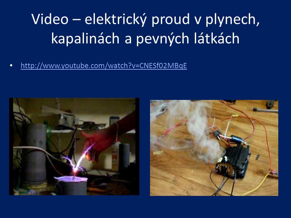 Video – elektrický proud v plynech, kapalinách a pevných látkách • http://www.youtube.com/watch?v=CNESf02MBqE http://www.youtube.com/watch?v=CNESf02MB