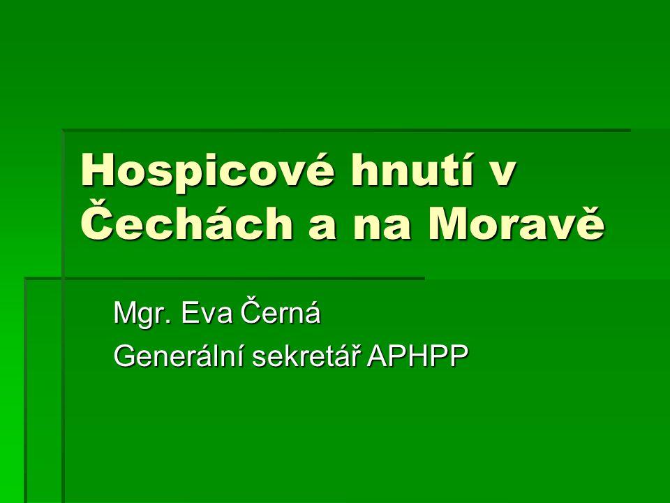 Hospicové hnutí v Čechách a na Moravě Mgr. Eva Černá Generální sekretář APHPP