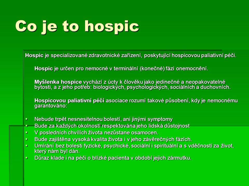Co je to hospic Hospic je specializované zdravotnické zařízení, poskytující hospicovou paliativní péči.