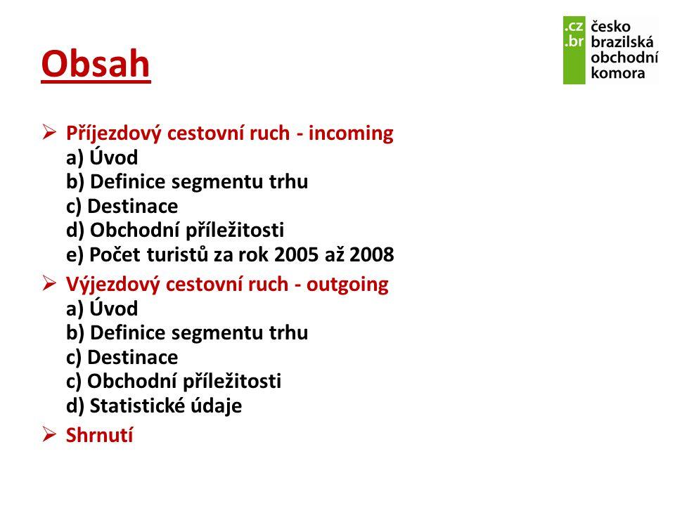 Obsah  Příjezdový cestovní ruch - incoming a) Úvod b) Definice segmentu trhu c) Destinace d) Obchodní příležitosti e) Počet turistů za rok 2005 až 20
