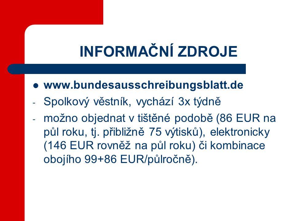 INFORMAČNÍ ZDROJE  www.bundesausschreibungsblatt.de - Spolkový věstník, vychází 3x týdně - možno objednat v tištěné podobě (86 EUR na půl roku, tj.
