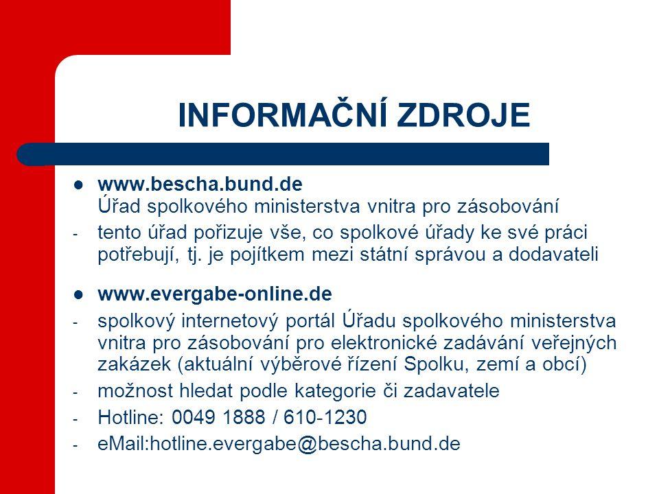 INFORMAČNÍ ZDROJE  www.bescha.bund.de Úřad spolkového ministerstva vnitra pro zásobování - tento úřad pořizuje vše, co spolkové úřady ke své práci potřebují, tj.