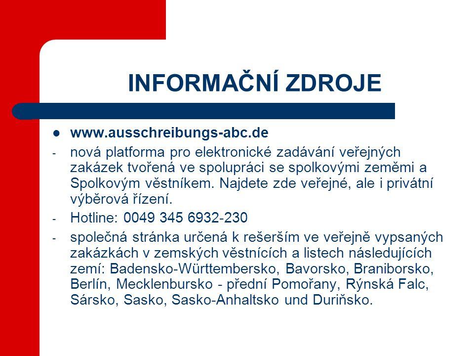 INFORMAČNÍ ZDROJE  www.ausschreibungs-abc.de - nová platforma pro elektronické zadávání veřejných zakázek tvořená ve spolupráci se spolkovými zeměmi a Spolkovým věstníkem.