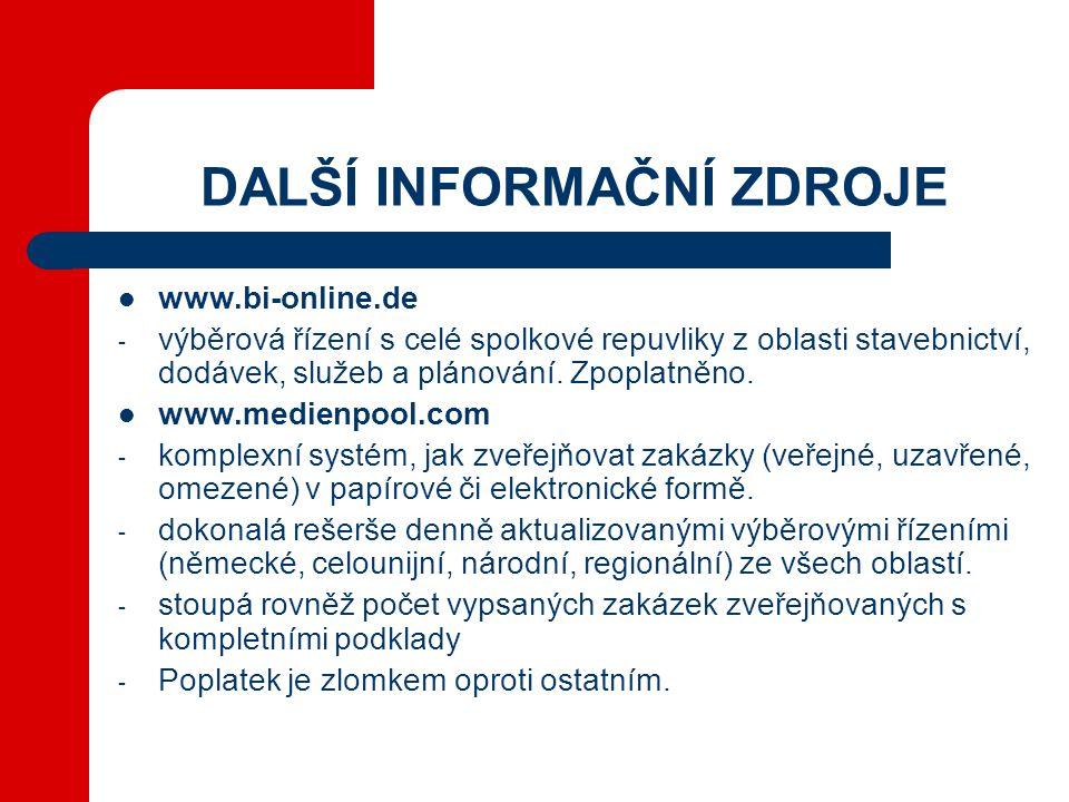 DALŠÍ INFORMAČNÍ ZDROJE  www.bi-online.de - výběrová řízení s celé spolkové repuvliky z oblasti stavebnictví, dodávek, služeb a plánování.