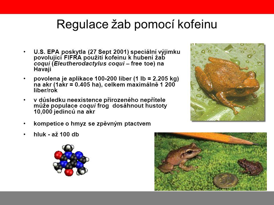 Regulace žab pomocí kofeinu •U.S. EPA poskytla (27 Sept 2001) speciální výjimku povolující FIFRA použití kofeinu k hubení žab coqui (Eleutherodactylus