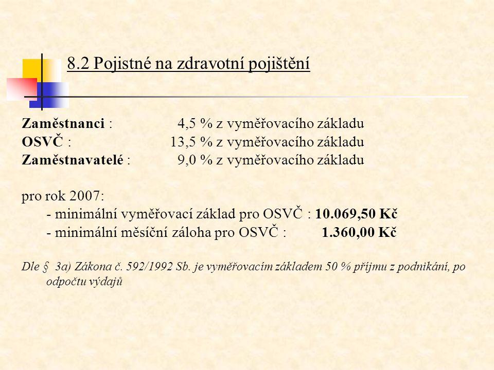 8.2 Pojistné na zdravotní pojištění Zaměstnanci : 4,5 % z vyměřovacího základu OSVČ :13,5 % z vyměřovacího základu Zaměstnavatelé : 9,0 % z vyměřovací