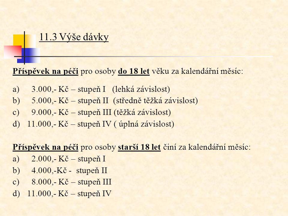 11.3 Výše dávky Příspěvek na péči pro osoby do 18 let věku za kalendářní měsíc: a) 3.000,- Kč – stupeň I (lehká závislost) b) 5.000,- Kč – stupeň II (