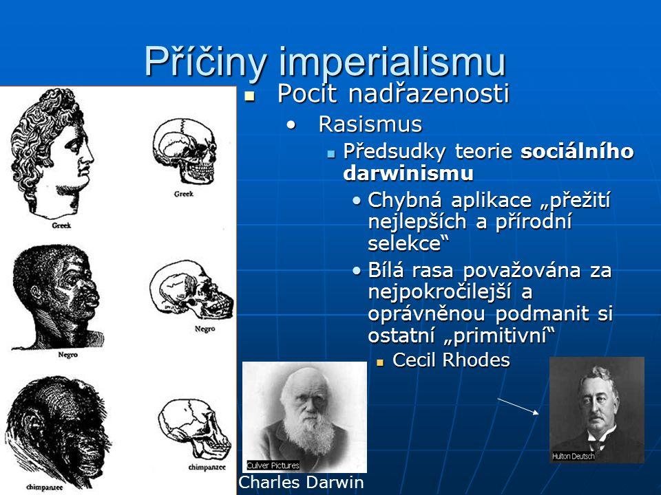 """Příčiny imperialismu  Pocit nadřazenosti •Rasismus  Předsudky teorie sociálního darwinismu •Chybná aplikace """"přežití nejlepších a přírodní selekce"""""""
