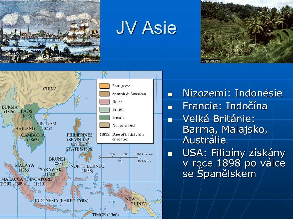 JV Asie  Nizozemí: Indonésie  Francie: Indočína  Velká Británie: Barma, Malajsko, Austrálie  USA: Filipíny získány v roce 1898 po válce se Španěls