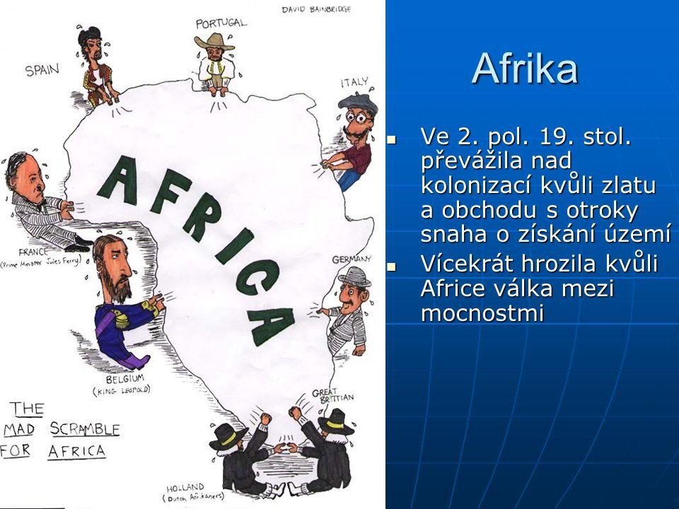 Afrika  Ve 2. pol. 19. stol. převážila nad kolonizací kvůli zlatu a obchodu s otroky snaha o získání území  Vícekrát hrozila kvůli Africe válka mezi