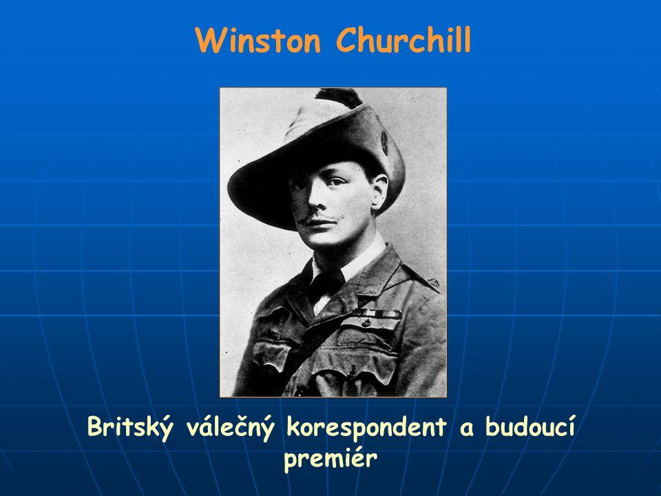 Winston Churchill Britský válečný korespondent a budoucí premiér