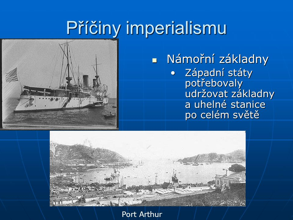 Příčiny imperialismu  Námořní základny •Západní státy potřebovaly udržovat základny a uhelné stanice po celém světě Port Arthur