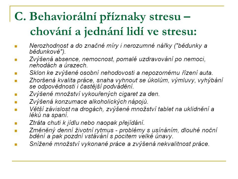 C. Behaviorální příznaky stresu – chování a jednání lidí ve stresu:  Nerozhodnost a do značné míry i nerozumné nářky (