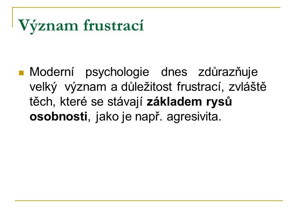 Význam frustrací  Moderní psychologie dnes zdůrazňuje velký význam a důležitost frustrací, zvláště těch, které se stávají základem rysů osobnosti, jako je např.