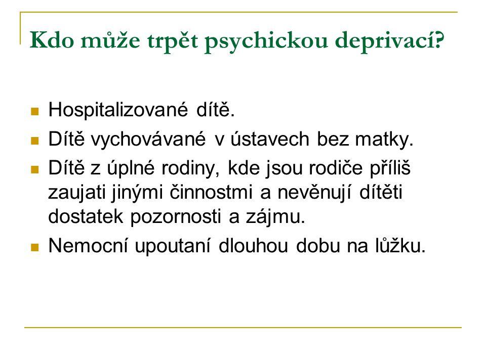 Kdo může trpět psychickou deprivací. Hospitalizované dítě.