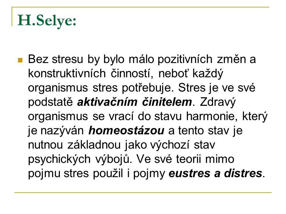 H.Selye:  Bez stresu by bylo málo pozitivních změn a konstruktivních činností, neboť každý organismus stres potřebuje.
