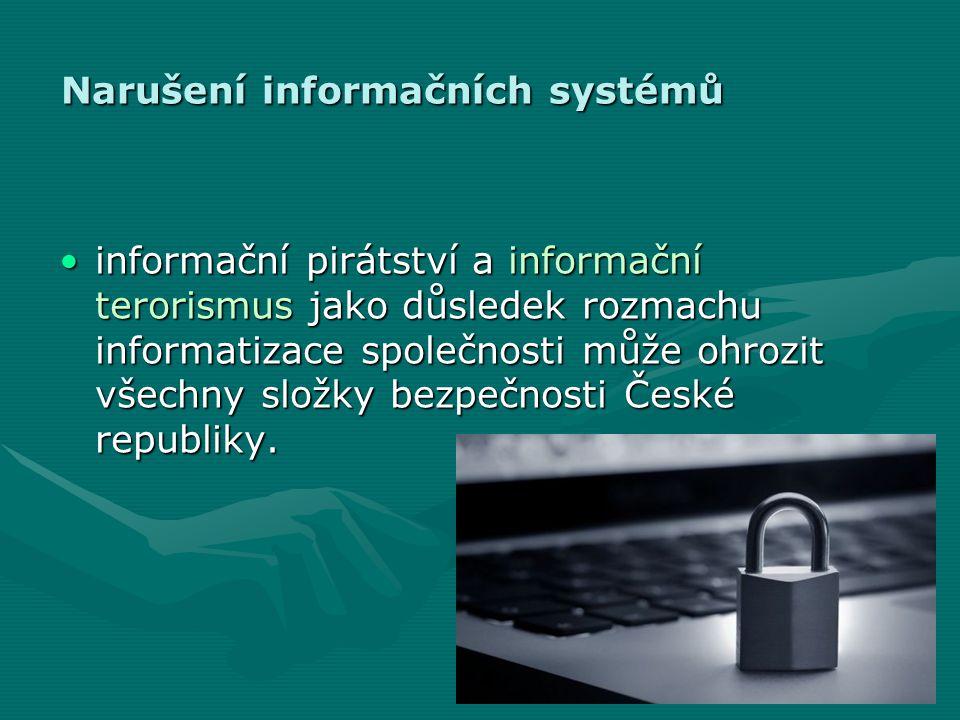 Narušení informačních systémů •informační pirátství a informační terorismus jako důsledek rozmachu informatizace společnosti může ohrozit všechny složky bezpečnosti České republiky.