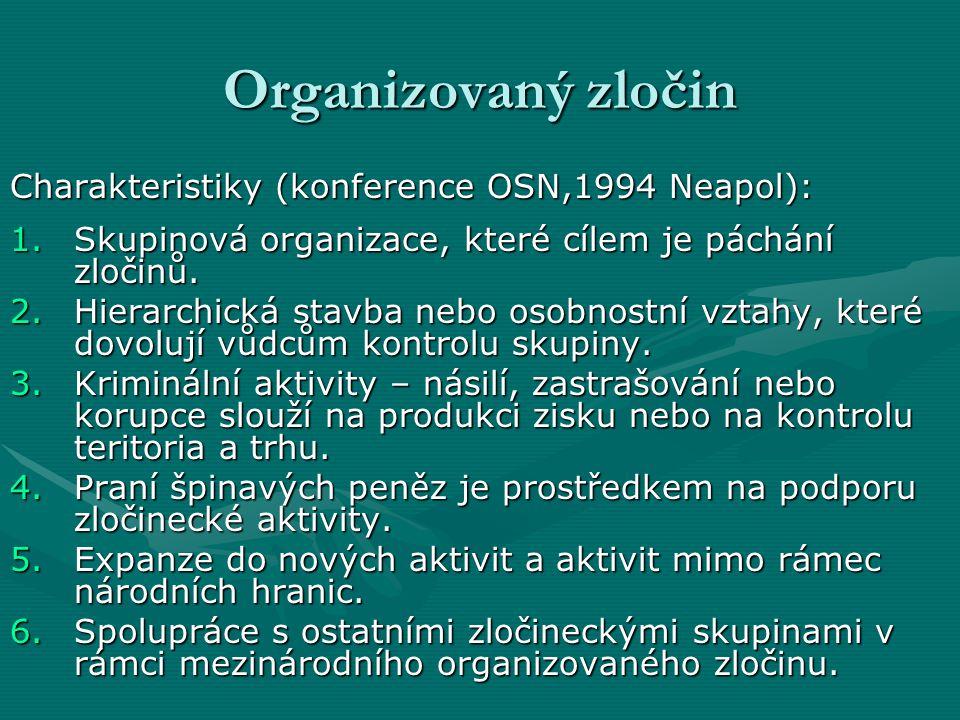 Organizovaný zločin Charakteristiky (konference OSN,1994 Neapol): 1.Skupinová organizace, které cílem je páchání zločinů.