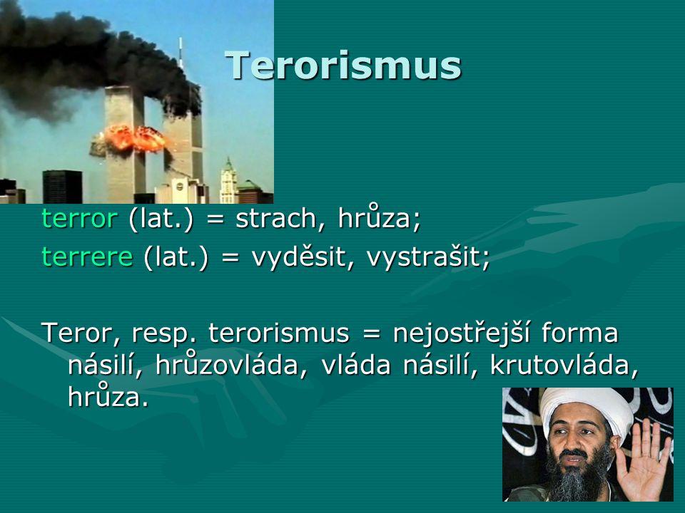 Terorismus terror (lat.) = strach, hrůza; terrere (lat.) = vyděsit, vystrašit; Teror, resp.