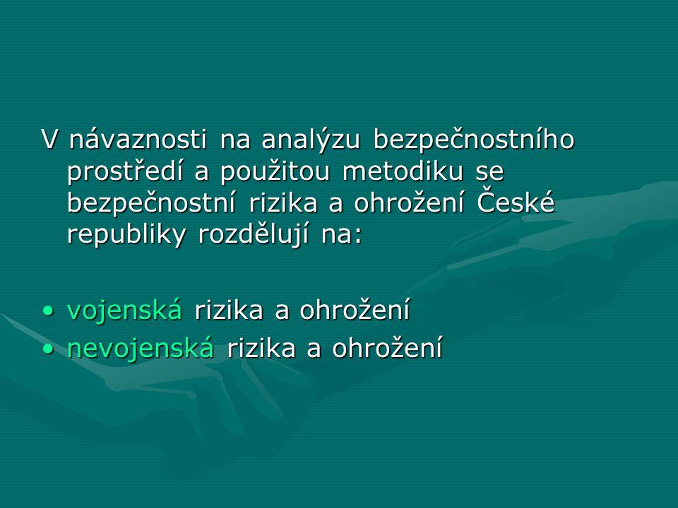 V návaznosti na analýzu bezpečnostního prostředí a použitou metodiku se bezpečnostní rizika a ohrožení České republiky rozdělují na: •vojenská rizika a ohrožení •nevojenská rizika a ohrožení