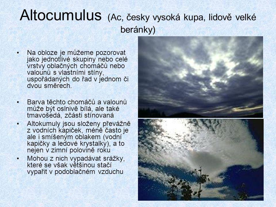 Altocumulus (Ac, česky vysoká kupa, lidově velké beránky) •Na obloze je můžeme pozorovat jako jednotlivé skupiny nebo celé vrstvy oblačných chomáčů ne