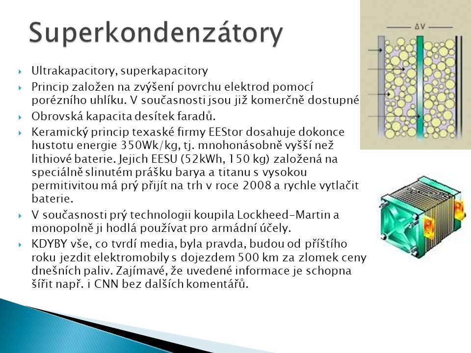  Ultrakapacitory, superkapacitory  Princip založen na zvýšení povrchu elektrod pomocí porézního uhlíku. V současnosti jsou již komerčně dostupné. 