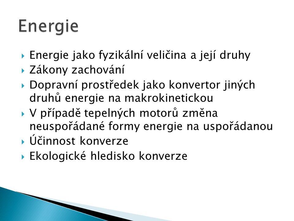  Čerpání energie z prostředí během pohybu ◦ Trolejová vozidla ◦ Sluneční pohon ◦ Plachetnice ◦ Lanovky  Přeprava zásoby energie ◦ Mechanická (gyrobus, elastická energie) ◦ Chemická (obvykle oxidace uhlíkatých paliv, akumulátory) ◦ Elektrická (kapacitory, supravodiče) ◦ Jaderná (námořní doprava)