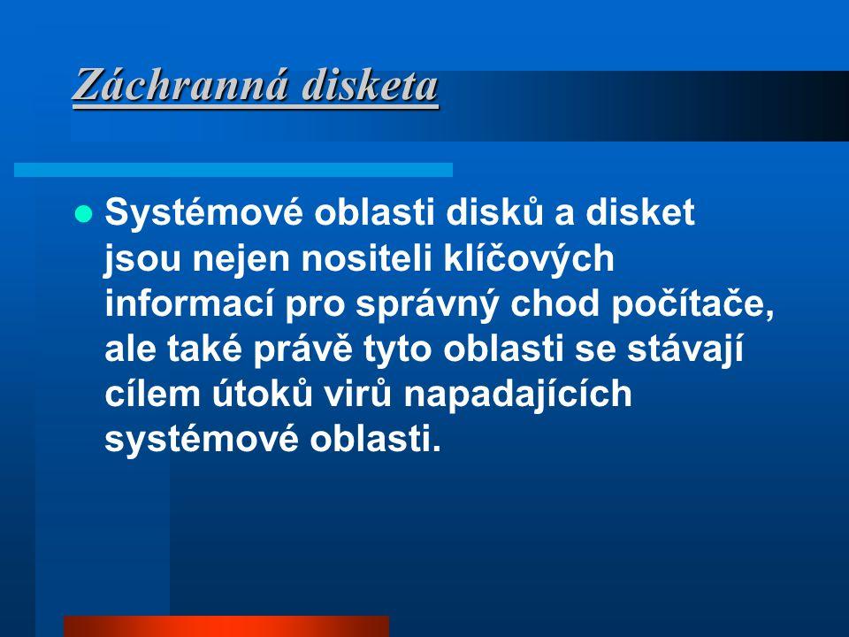 Záchranná disketa  Systémové oblasti disků a disket jsou nejen nositeli klíčových informací pro správný chod počítače, ale také právě tyto oblasti se