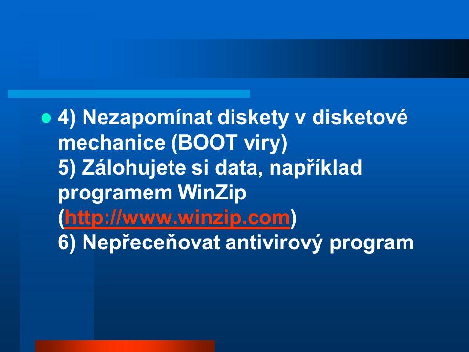  4) Nezapomínat diskety v disketové mechanice (BOOT viry) 5) Zálohujete si data, například programem WinZip (http://www.winzip.com) 6) Nepřeceňovat a