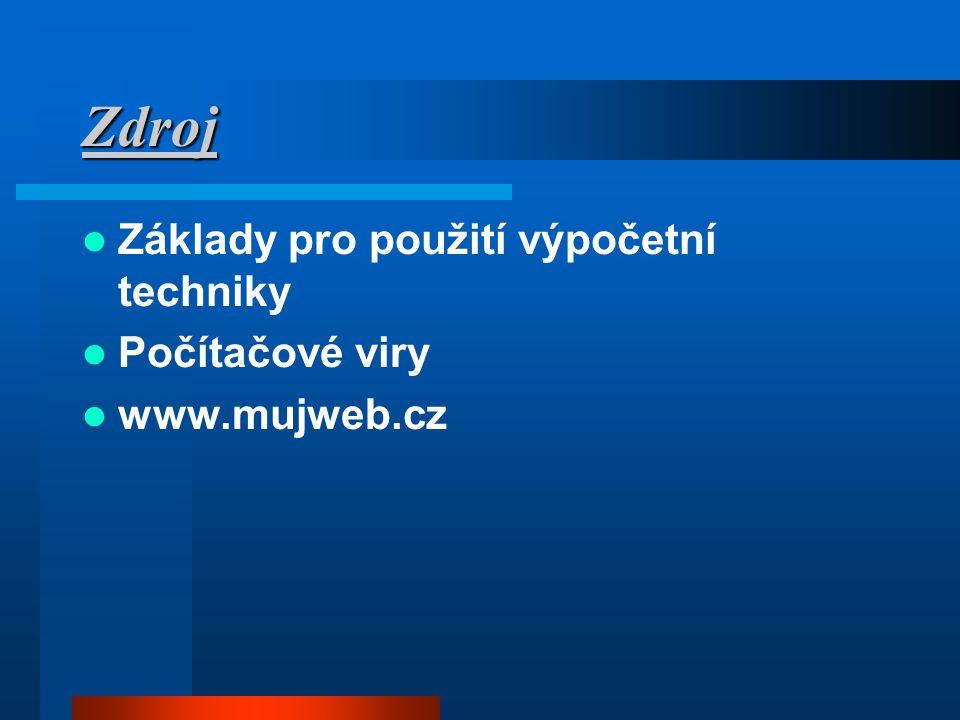 Zdroj  Základy pro použití výpočetní techniky  Počítačové viry  www.mujweb.cz