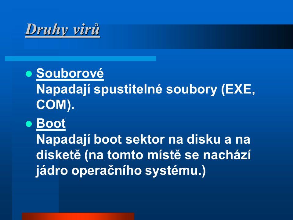 Druhy virů Druhy virů  Souborové Napadají spustitelné soubory (EXE, COM).  Boot Napadají boot sektor na disku a na disketě (na tomto místě se nacház