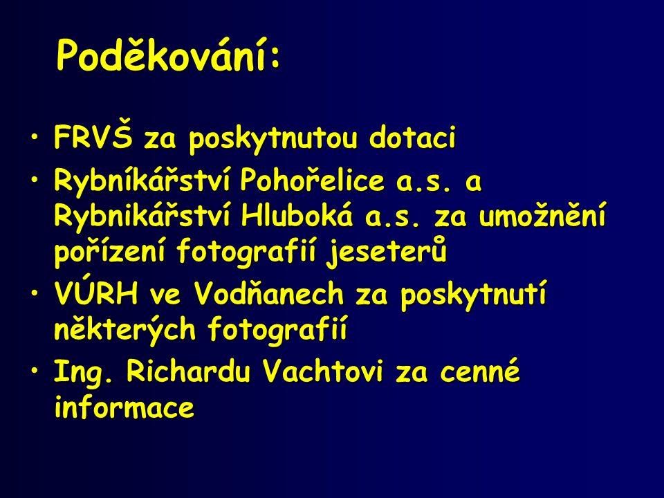 Poděkování: •FRVŠ za poskytnutou dotaci •Rybníkářství Pohořelice a.s. a Rybnikářství Hluboká a.s. za umožnění pořízení fotografií jeseterů •VÚRH ve Vo