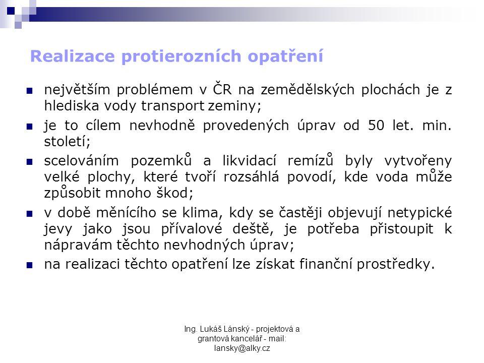 Ing. Lukáš Lánský - projektová a grantová kancelář - mail: lansky@alky.cz Realizace protierozních opatření  největším problémem v ČR na zemědělských