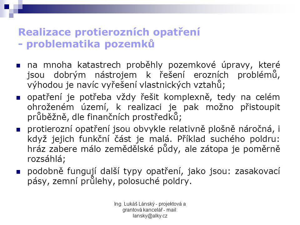 Ing. Lukáš Lánský - projektová a grantová kancelář - mail: lansky@alky.cz Realizace protierozních opatření - problematika pozemků  na mnoha katastrec