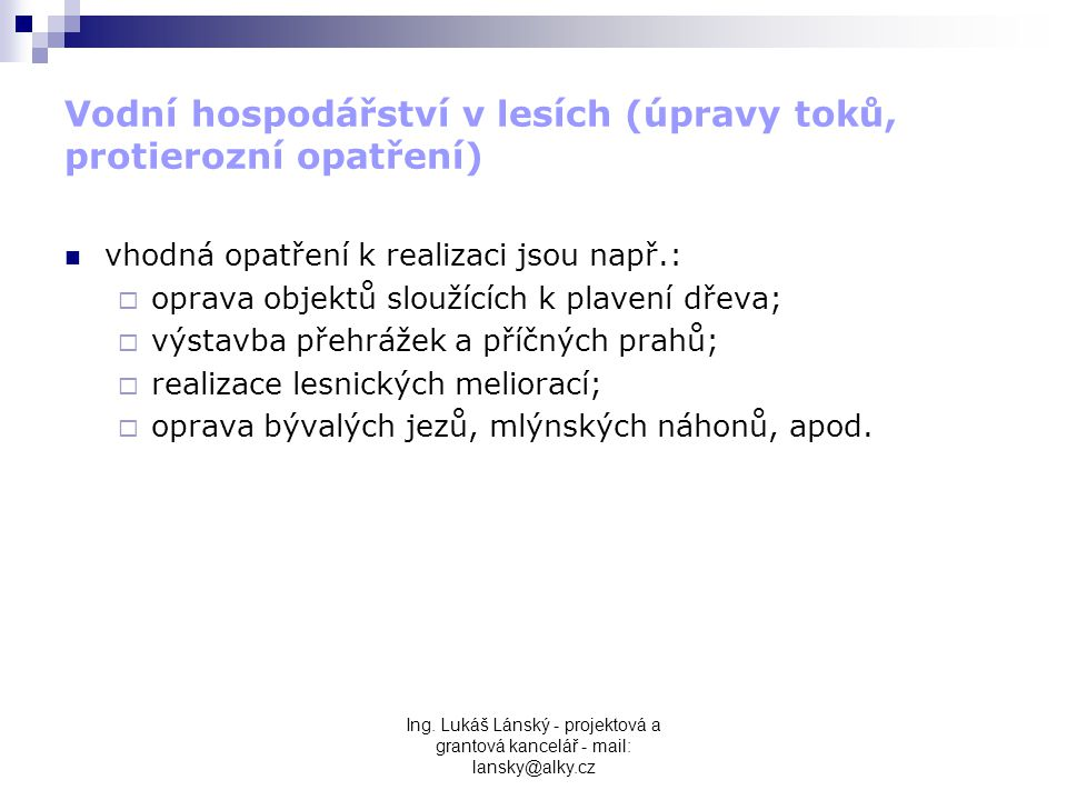 Ing. Lukáš Lánský - projektová a grantová kancelář - mail: lansky@alky.cz Vodní hospodářství v lesích (úpravy toků, protierozní opatření)  vhodná opa