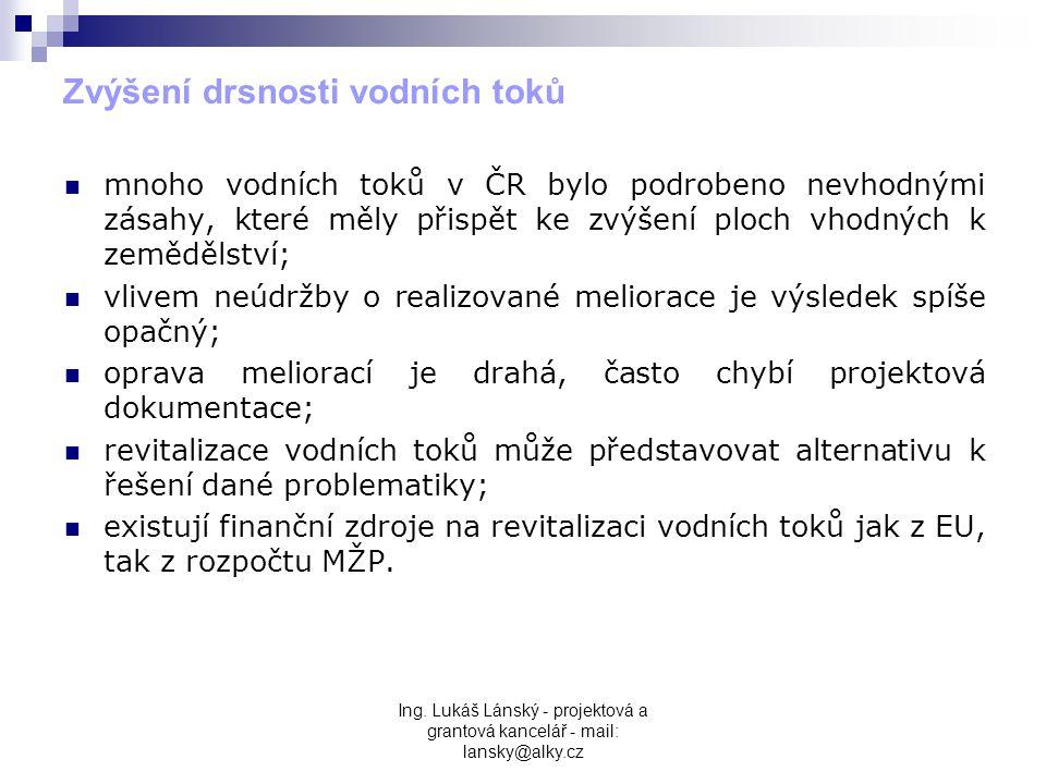 Ing. Lukáš Lánský - projektová a grantová kancelář - mail: lansky@alky.cz Zvýšení drsnosti vodních toků  mnoho vodních toků v ČR bylo podrobeno nevho