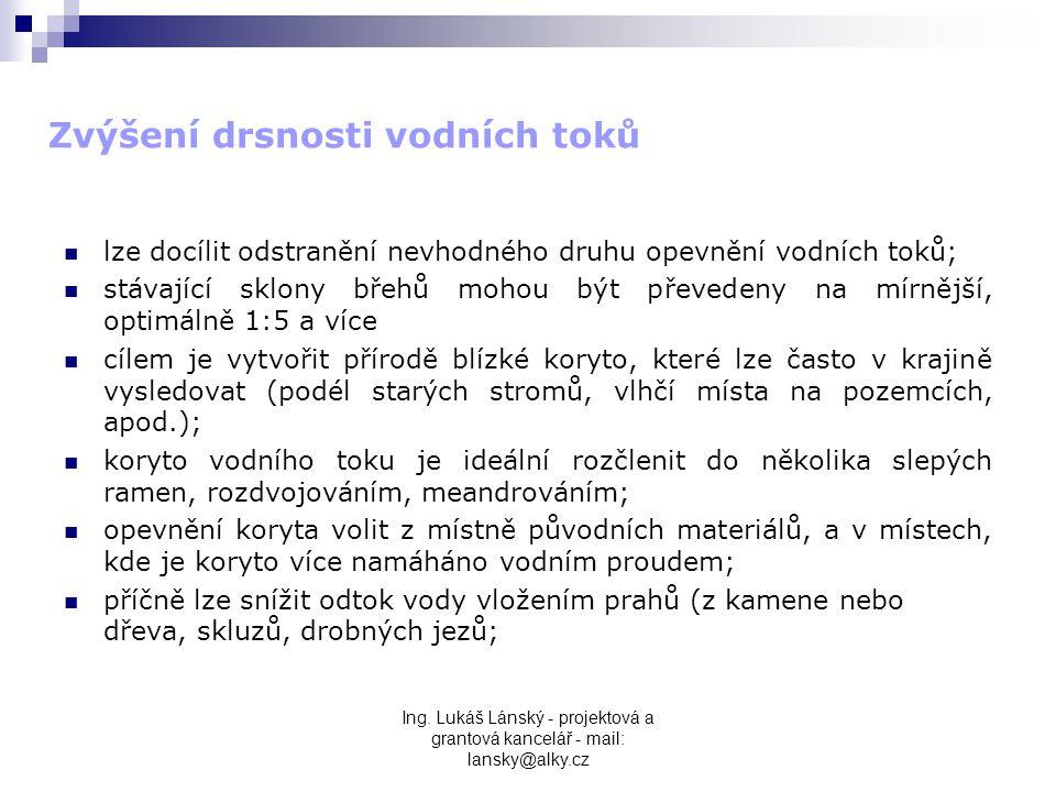 Ing. Lukáš Lánský - projektová a grantová kancelář - mail: lansky@alky.cz Zvýšení drsnosti vodních toků  lze docílit odstranění nevhodného druhu opev