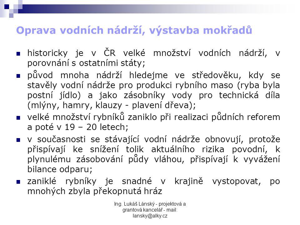 Ing. Lukáš Lánský - projektová a grantová kancelář - mail: lansky@alky.cz Oprava vodních nádrží, výstavba mokřadů  historicky je v ČR velké množství