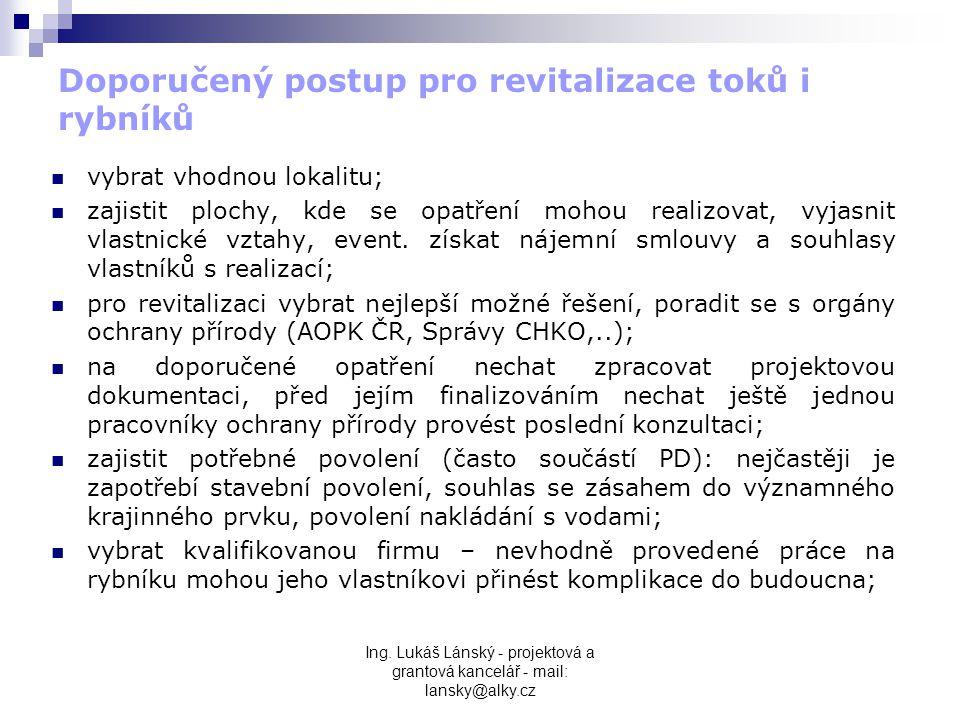 Ing. Lukáš Lánský - projektová a grantová kancelář - mail: lansky@alky.cz Doporučený postup pro revitalizace toků i rybníků  vybrat vhodnou lokalitu;