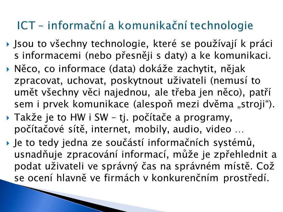  Jsou to všechny technologie, které se používají k práci s informacemi (nebo přesněji s daty) a ke komunikaci.