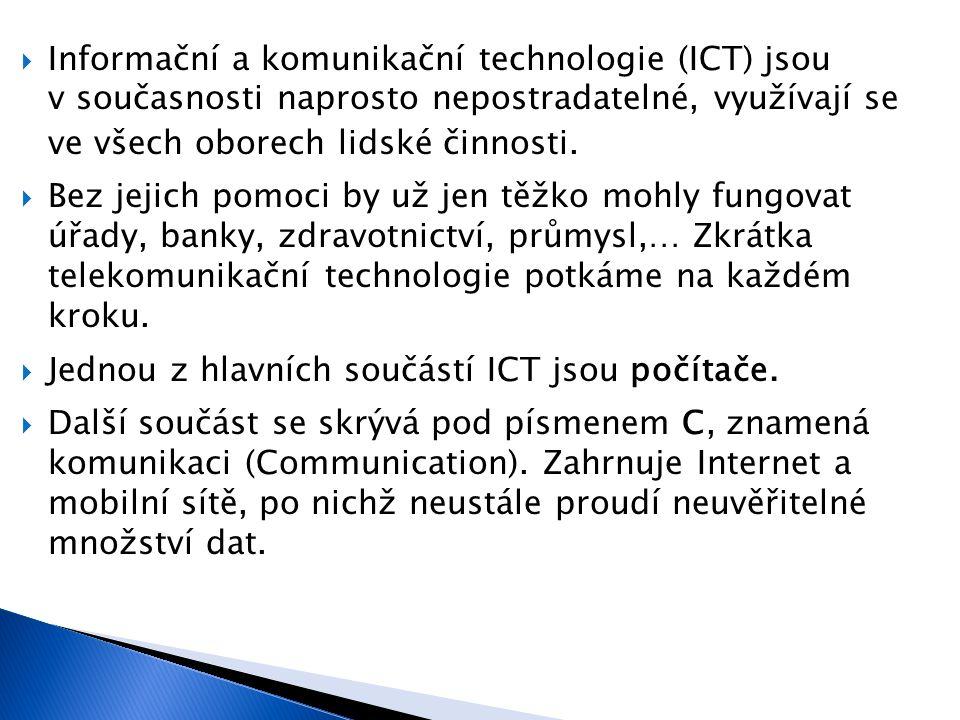  Informační a komunikační technologie (ICT) jsou v současnosti naprosto nepostradatelné, využívají se ve všech oborech lidské činnosti.
