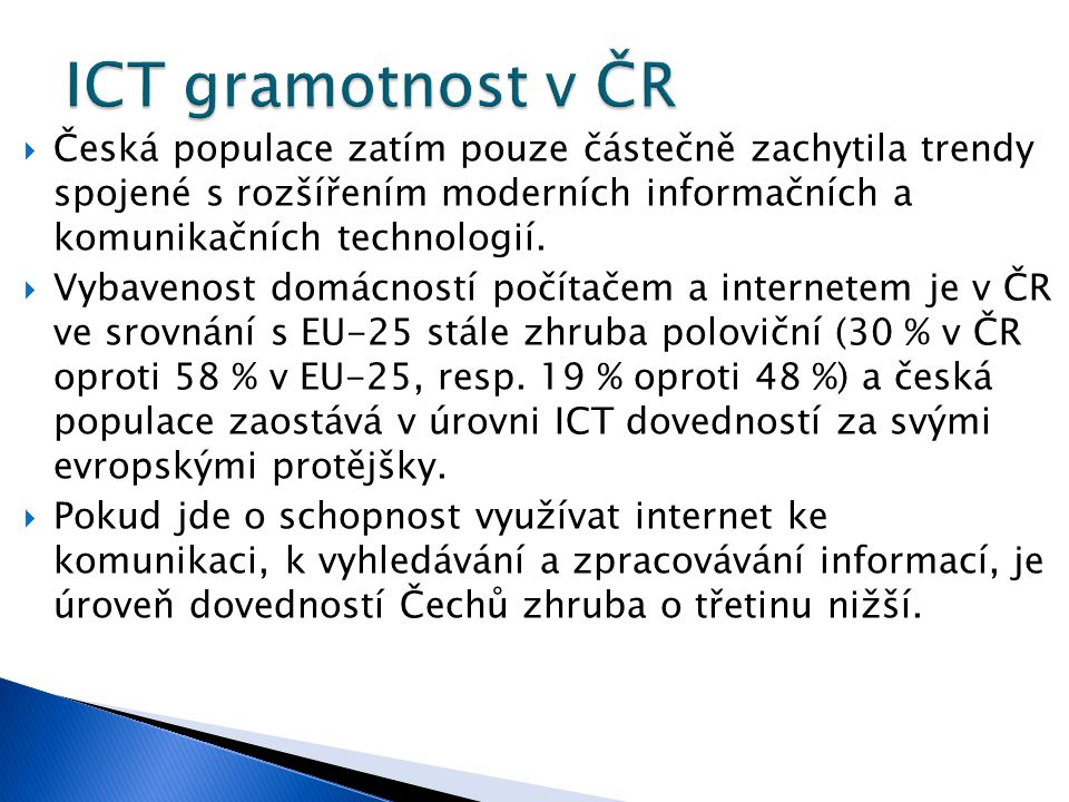  Česká populace zatím pouze částečně zachytila trendy spojené s rozšířením moderních informačních a komunikačních technologií.