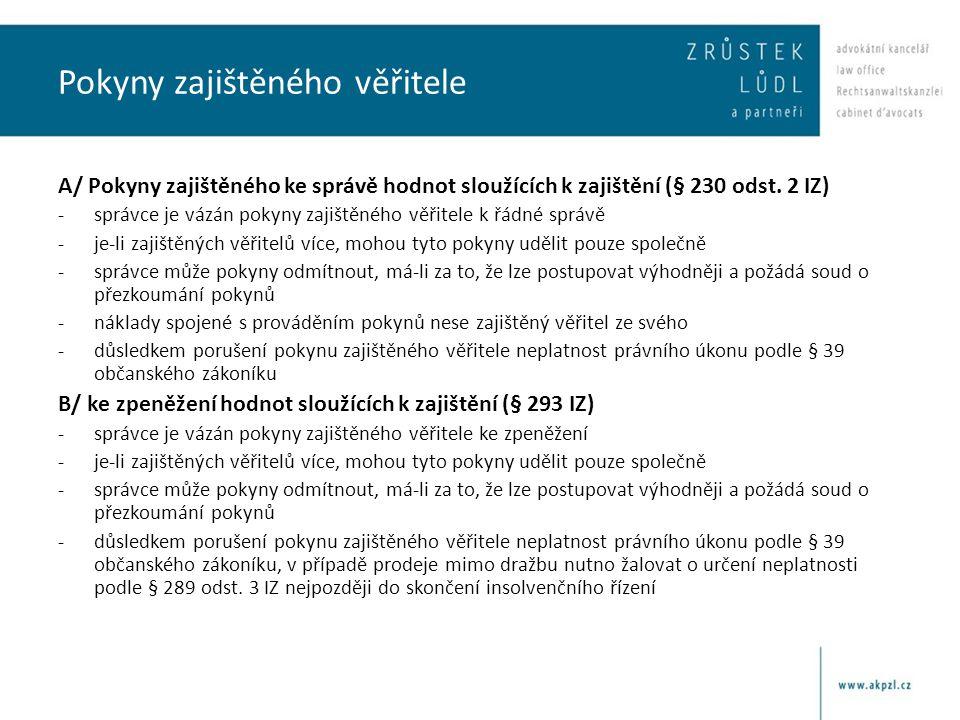 Pokyny zajištěného věřitele A/ Pokyny zajištěného ke správě hodnot sloužících k zajištění (§ 230 odst. 2 IZ) -správce je vázán pokyny zajištěného věři