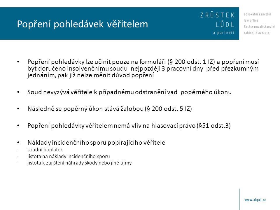 Popření pohledávek věřitelem • Popření pohledávky lze učinit pouze na formuláři (§ 200 odst. 1 IZ) a popření musí být doručeno insolvenčnímu soudu nej